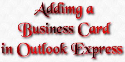 Adding a Business Card in Outlook Express